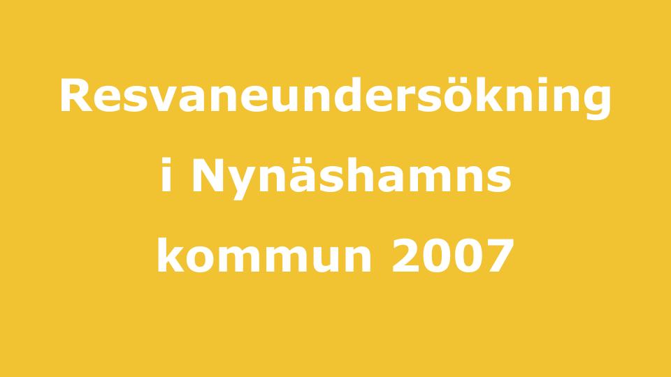 Resvaneundersökning 2007. Sorundanets resvaneundersökning i vår kommun 2007 – genomförande och resultat.
