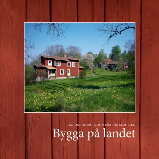 2012-02-13 - Bygga på landet - Råd och tips till dig som vill bygga på landet