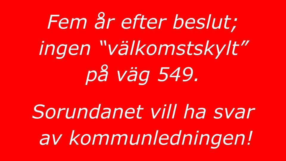 2014-05-30 - Fem år efter beslut - fortfarande ingen välkomstskylt på väg 549! - Vi vill ha svar av vår kommunledning!