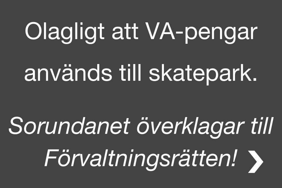 Olagligt använda VA-pengar till skatepark. Vi överklagar till förvaltningsrätten.