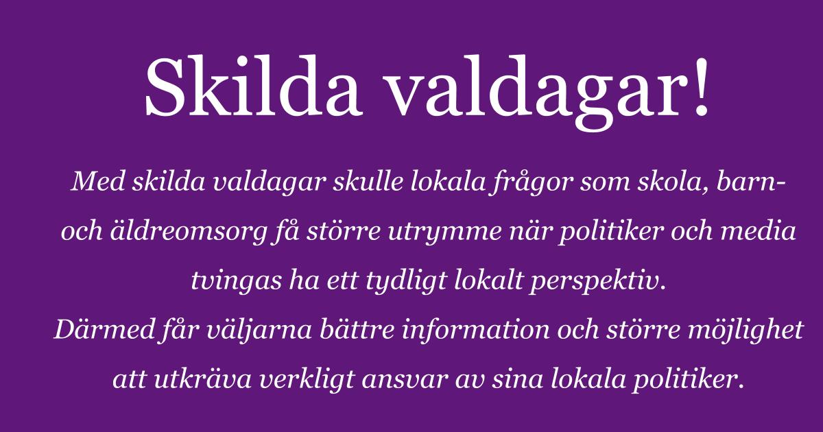 2016-03-28 - Skilda valdagar ökar utrymmet för frågor om skola, barn- och äldreomsorg. - Större möjlighet att utkräva verkligt ansvar av sina lokala politiker.