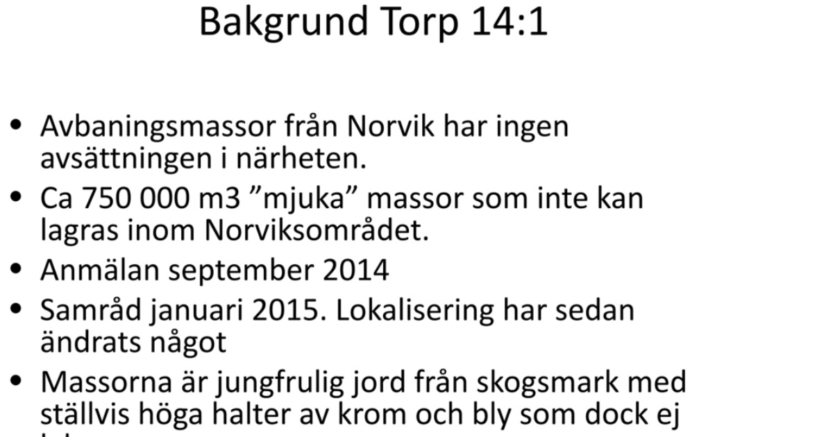 """Inert deponi - Presentation vid samråd 2016-04-07 Avbaningsmassor från Norvik har ingen avsättningen i närheten. Ca 750 000 kubikmeter """"mjuka"""" massor som inte kan lagras inom Norviksområdet."""