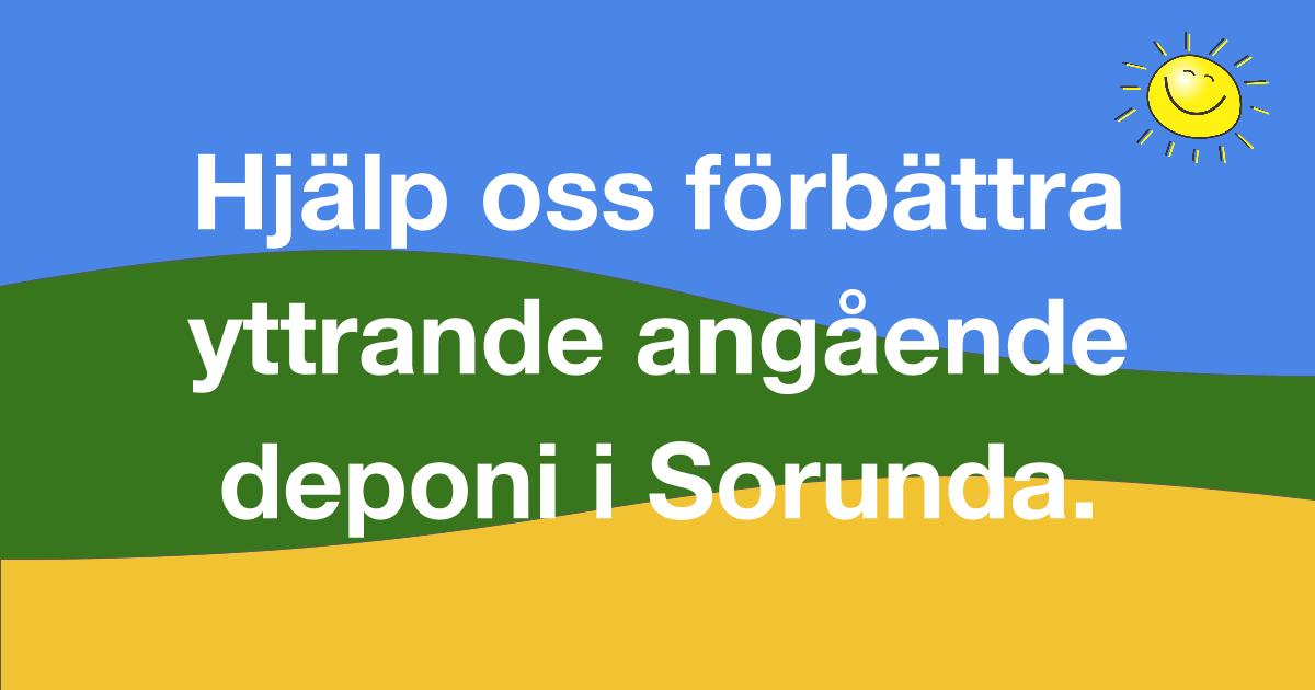 2016-04-21 - Hjälp oss förbättra vårt yttrande angående deponi i Sorunda. - Synpunkter på deponin ska vara inne senast den 25 april 2016. Använd gärna vår text om Du tänker skriva ett eget yttrande!