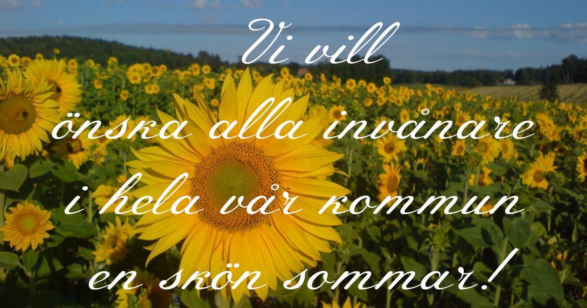 Skön sommar! Vi vill önska alla invånare i hela vår kommun en skön sommar!